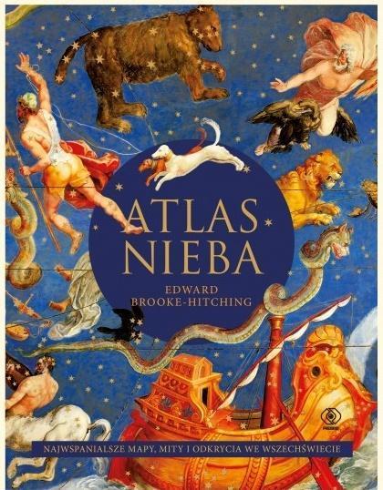 Atlas nieba. Najwspanialsze mapy, mity i odkrycia