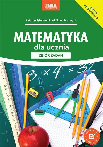 Matematyka dla ucznia. Zbiór zadań