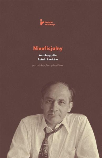 Nieoficjalny. Autobiografia Rafała Lemkina-331070