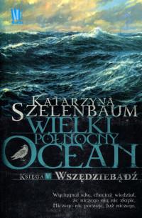 WIELKI PÓŁNOCNY OCEAN. KSIĘGA V. WSZĘDZIEBĄDŹ