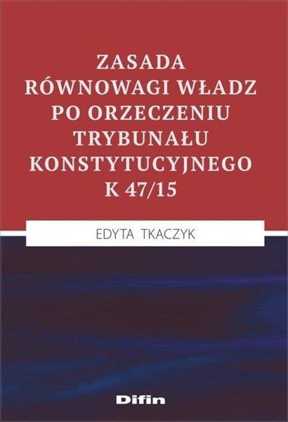 Zasada równowagi władz po orzeczeniu TK K 47/15