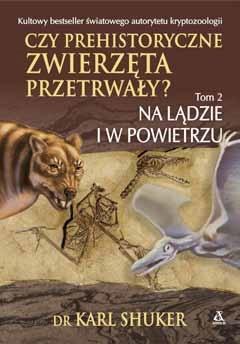 Czy prehistoryczne zwierzęta przetrwały? T.2
