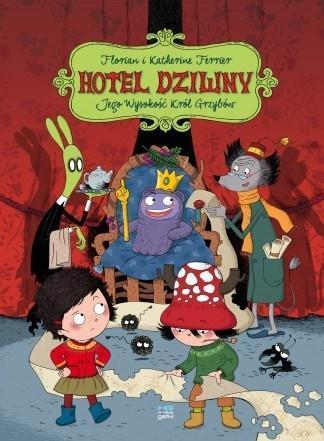 Hotel Dziwny T.3 Jego Wysokość Król Grzybów
