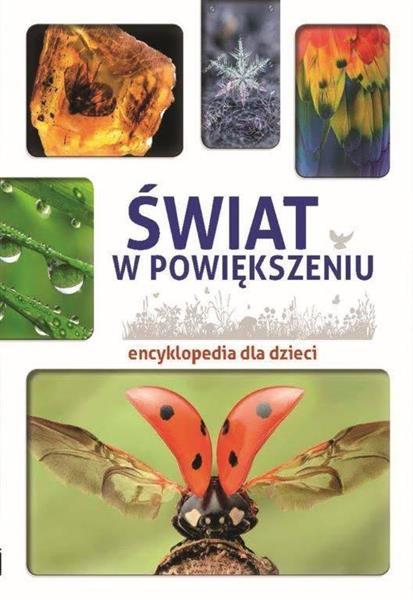 Encyklopedia dla dzieci. Świat w powiększeniu