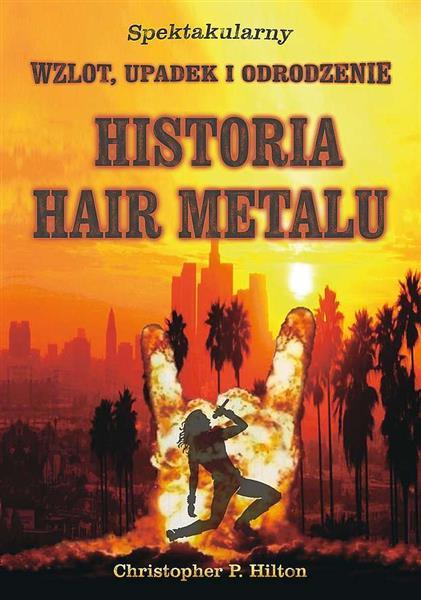 HISTORIA HAIR METALU. SPEKTAKULARNY WZLOT, UPADEK