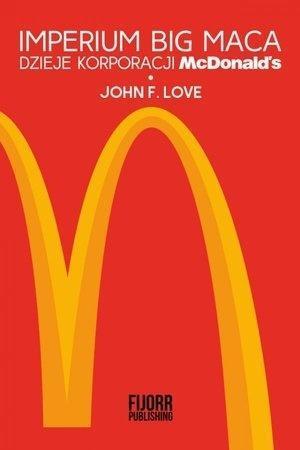 Imperium Big Maca. Dzieje korporacji McDonald's