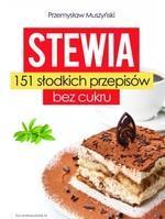 Stewia. 151 słodkich przepisów bez cukru