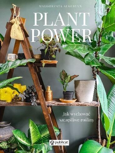 Plant Power . Jak wychować szczęśliwe rośliny