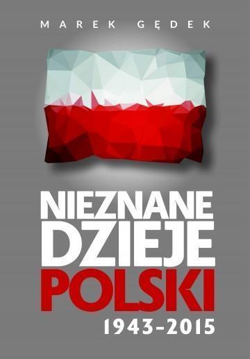 Nieznane dzieje Polski 1943-2015