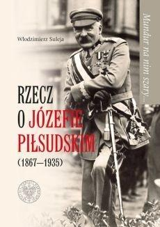 Mundur na nim szary Rzecz o Józefie Piłsudskim