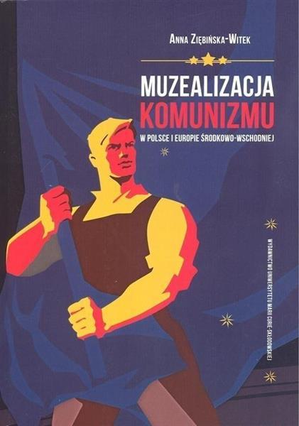 Muzealizacja komunizmu w Polsce i Europie ŚW