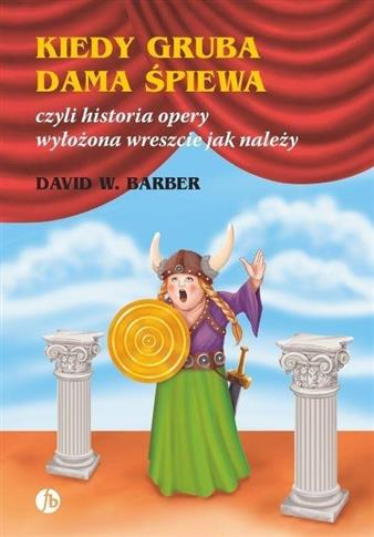 Kiedy gruba dama śpiewa czyli historia opery...