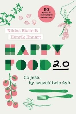 Happy Food 2.0. Co jeść, by szczęśliwie żyć