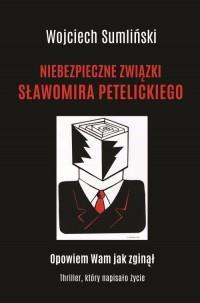 NIEBEZPIECZNE ZWIĄZKI SŁAWOMIRA PETELICKIEGO outle-2104