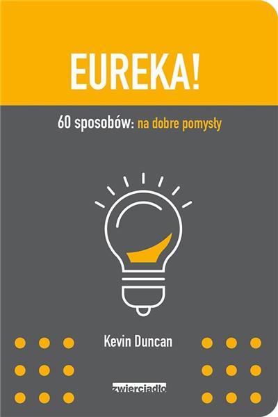 Eureka!. 60 sposobów: na dobre pomysły