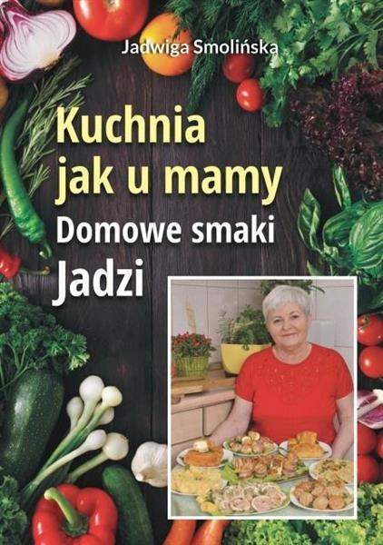 Kuchnia jak u mamy. Domowe smaki Jadzi
