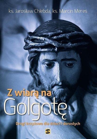 Z wiarą na Golgotę