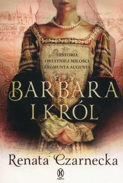 Barbara i król. Historia ostatniej miłości...