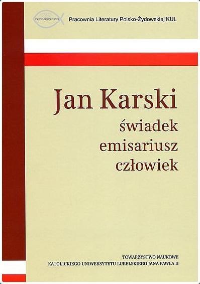 Jan Karski świadek, emisariusz, człowiek