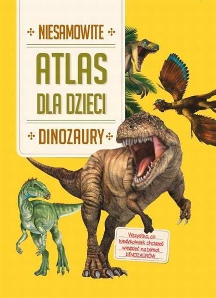 Atlas dla dzieci. Niesamowite dinozaury