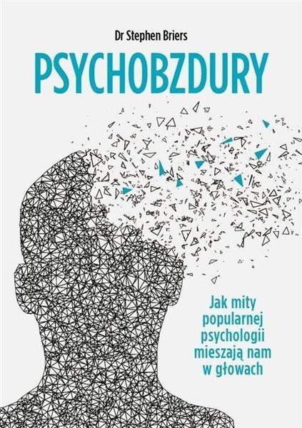Psychobzdury. Jak mity popularnej psychologii...