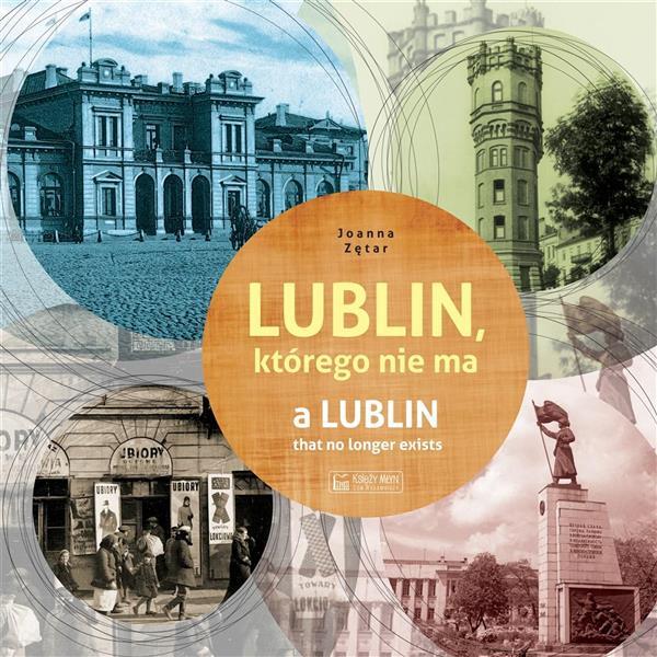 Lublin, którego nie ma / A Lublin that no longer..
