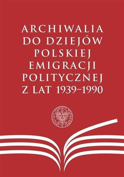 Archiwalia do dziejów polskiej emigracji pol. ...