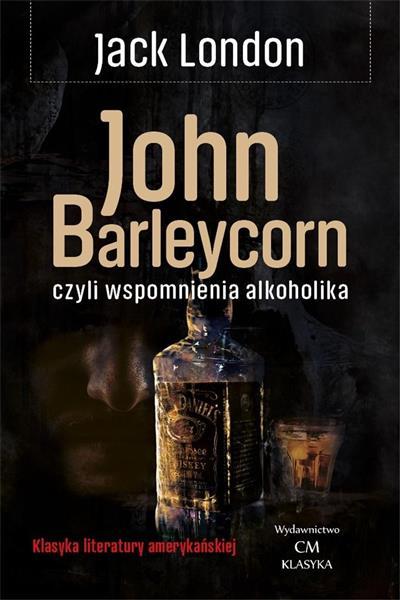 Klasyka. John Barleycorn wspomnienia alkoholika