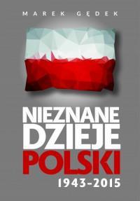 NIEZNANE DZIEJE POLSKI 1943-2015 OUTLET
