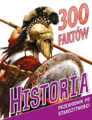 300 faktów. Historia. Przewodnik po starożytności