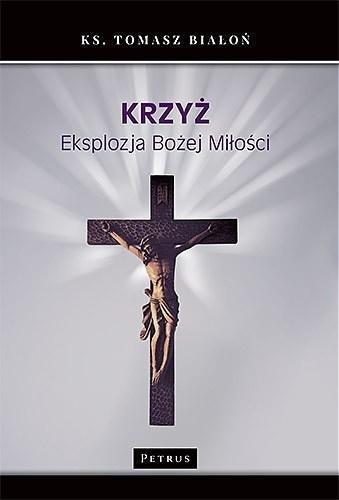 Krzyż. Eksplozja Bożej Miłości