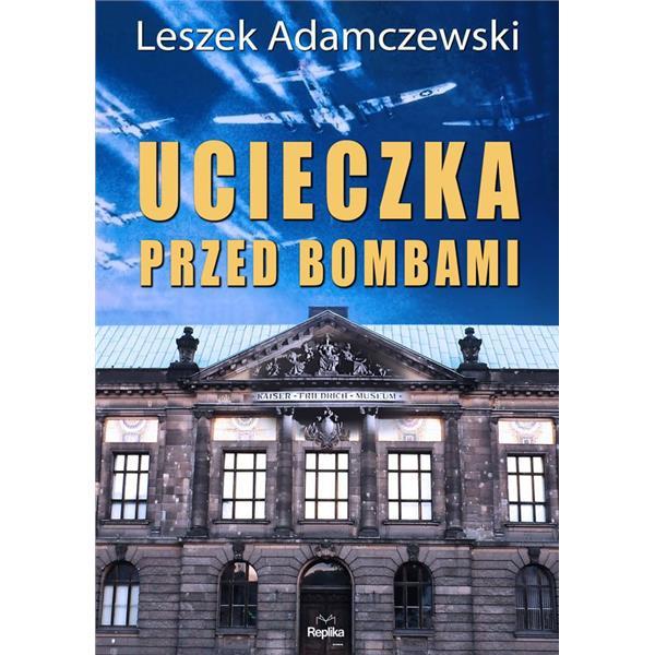 Ucieczka przed bombami L.Adamczewski br Replika