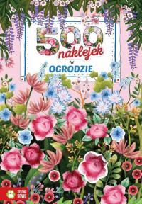 500 naklejek. W ogrodzie 9788380738256