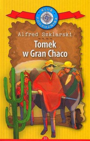 Klub Podróżnika. Tom 30. Tomek w Gran Chaco