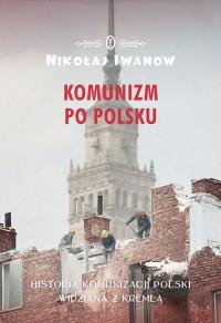 KOMUNIZM PO POLSKU HISTORIA KOMUNIZA.. outlet