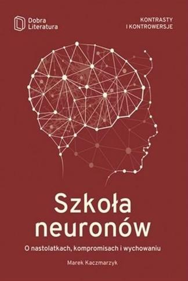 Szkoła neuronów. O nastolatkach, kompromisach...