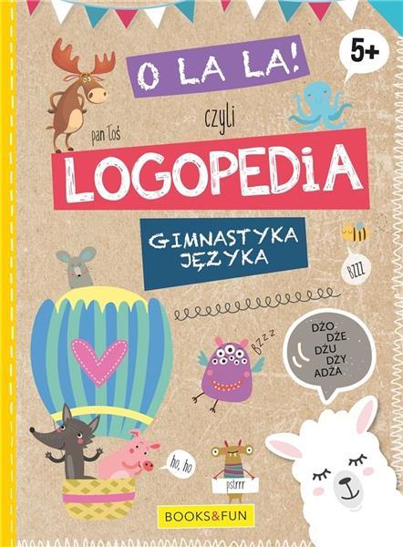 O La La! Czyli logopedia. Gimnastyka języka. 5+