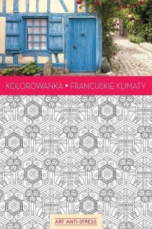 KOLOROWANKA FRANCUSKIE KLIMATY. ART ANTI-STRESS