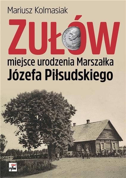 Zułów miejsce urodzenia Marszałka J. Piłsudskiego
