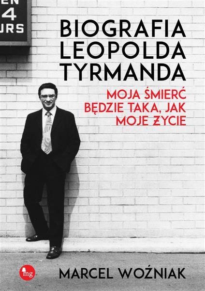 Biografia Leopolda Tyrmanda. Moja śmierć będzie ta