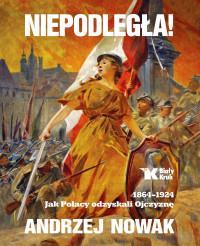 NIEPODLEGŁA 1864-1924 JAK POLACY ODZYSKALI..outlet