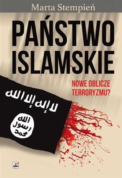Państwo Islamskie. Nowe oblicze terroryzmu?