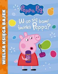 Wielka Księga Bajek.W co się bawi Peppa?