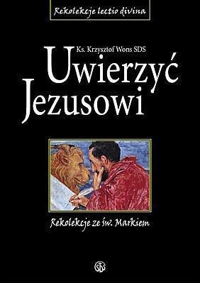 Uwierzyć Jezusowi. Rekolekcje ze św. Markiem-272274