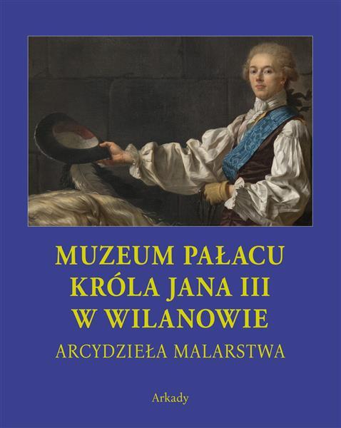 Arcydzieła malarstwa. Muzeum Pałacu Króla Jana III