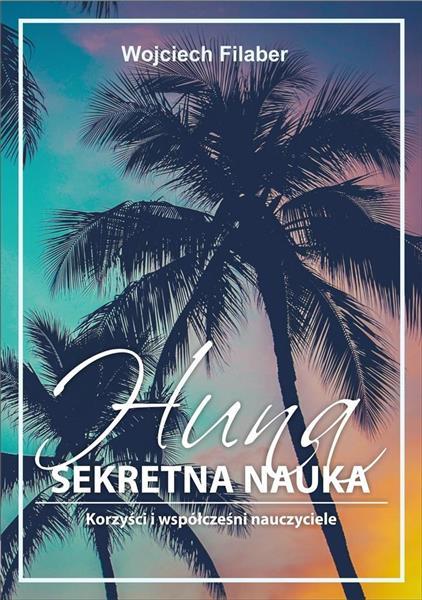 Huna: sekretna nauka. Korzyści i współcześni naucz