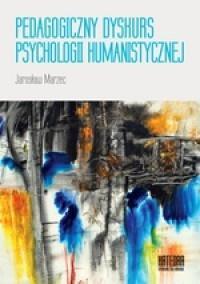Pedagogiczny dyskurs psychologii humanistycznej