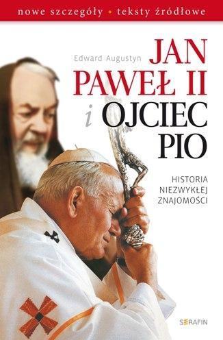 Jan Paweł II i Ojciec Pio. Historia niezwykłej ...