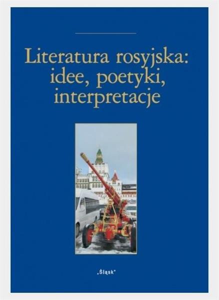 Literatura rosyjska: idee, poetyki, interpretacje