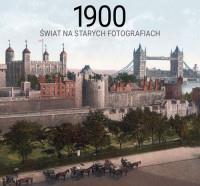 1900 ŚWIAT NA STARYCH FOTOGRAFIACH outlet